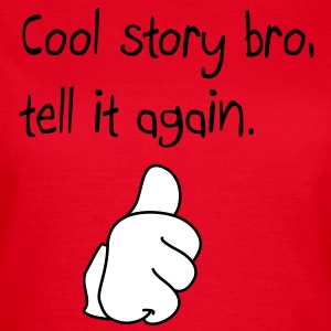 Cool story bro, pouce en l'air T-Shirts - Frauen T-Shirt