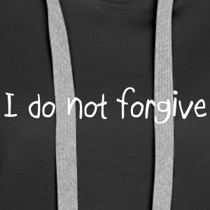 I do not forgive Frauen Hoodie - Frauen Premium Hoodie