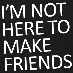 I'm not here to make friends - Men's T-Shirt