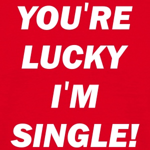 you're lucky i'm single T-Shirts - Männer T-Shirt