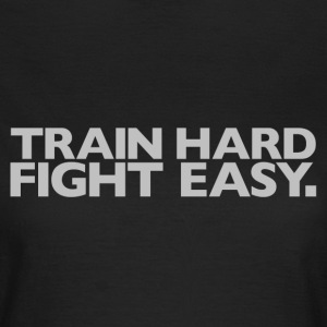 Train hard fight easy | Womens Tee - Women's T-Shirt