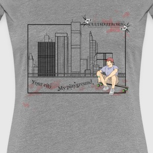 Your city, my playground - Women's Premium T-Shirt