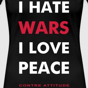 I HATE WARS - I LOVE PEACE - T-shirt Premium Femme