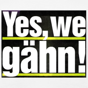 yes we gähn ! - Frauen Premium T-Shirt
