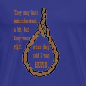 They Said You Was Hung! - Men's Premium T-Shirt