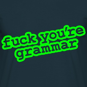 Fuck You're Grammar - Men's T-Shirt
