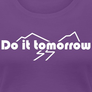 T-shirt for her, Do it tomorrow - Premium T-skjorte for kvinner
