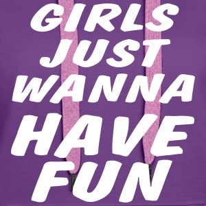 girls just wanna have fun Pullover & Hoodies - Frauen Premium Hoodie