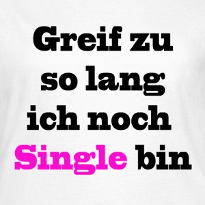 Single Frau - T-Shirt - Frauen T-Shirt