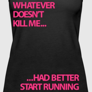 Whatever doesn't kill me...| Womens Tank - Women's Premium Tank Top