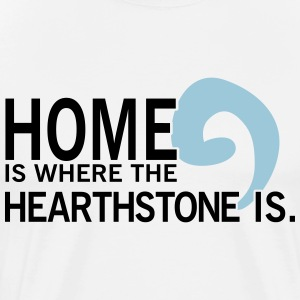 Home is where the hearthstone is T-shirts - Herre premium T-shirt