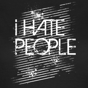 I Hate People - Frauen T-Shirt