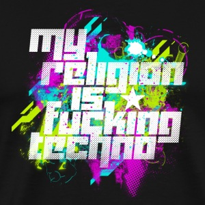 My Religion Is Fucking Techno - Men's Premium T-Shirt
