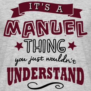 its a manuel name forename thing - Men's T-Shirt