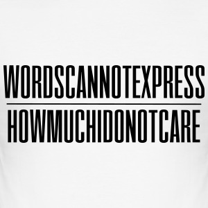 Words can not express how much I do not care - slim fit T-shirt