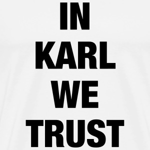 In Karl We Trust - Männer Premium T-Shirt