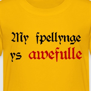 My fpellynge ys awefulle Kid's T (dark text) - Kids' Premium T-Shirt