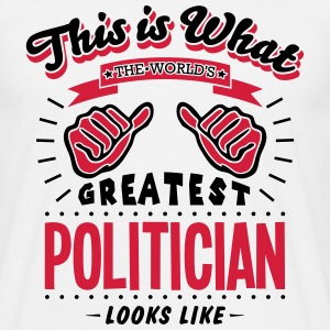 politician worlds greatest looks like - Men's T-Shirt