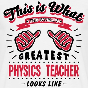 physics teacher worlds greatest looks li - Men's T-Shirt