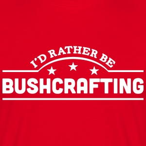 id rather be bushcrafting banner t-shirt - Men's T-Shirt