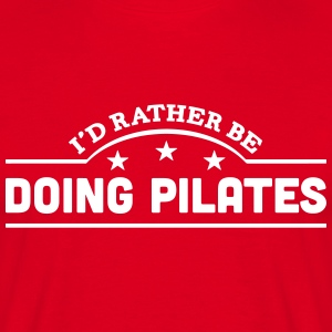 id rather be doing pilates banner t-shirt - Men's T-Shirt