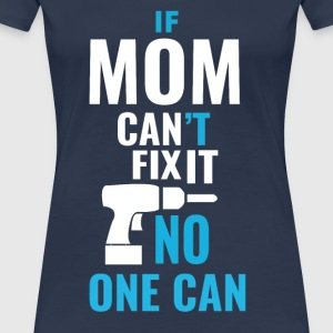 Mom can fix it! - Women's Premium T-Shirt