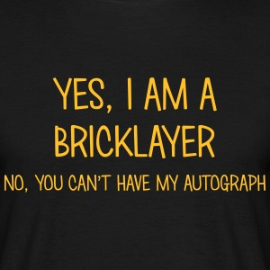 bricklayer yes no cant have autograph t-shirt - Men's T-Shirt