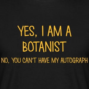 botanist yes no cant have autograph t-shirt - Men's T-Shirt