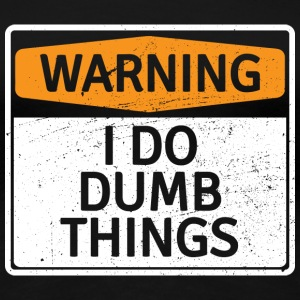 Warning - I do dumb things - Women's Premium T-Shirt