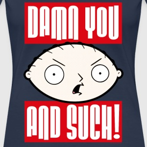 Family Guy Stewie Griffin Damn You And Such! Fraue - Frauen Premium T-Shirt