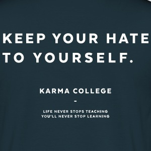 KARMA COLLEGE - Keep your hate to yourself.  - Männer T-Shirt