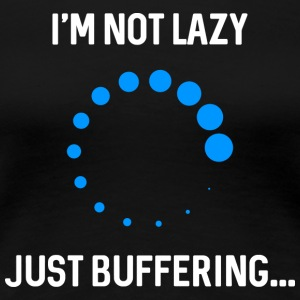 Just buffering. - Women's Premium T-Shirt