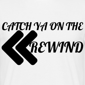 Catch Ya on the Rewind T-Shirts - Men's T-Shirt