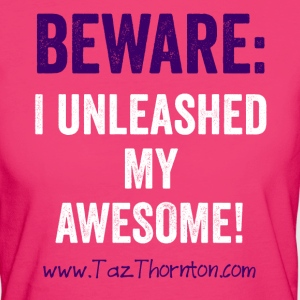 BEWARE: I UNLEASHED MY AWESOME! - Women's Organic T-shirt