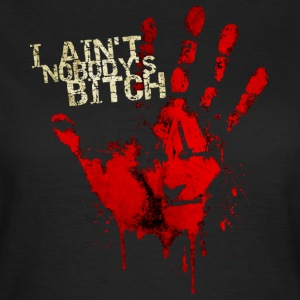 Dixonhand nobody's bitch - Frauen T-Shirt