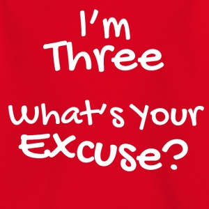 I'm Three - Your Excuse? - Kids' T-Shirt