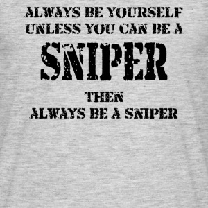 Always be a Sniper - Men's T-Shirt