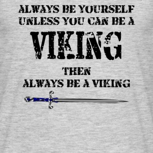 Always be a Viking - Men's T-Shirt