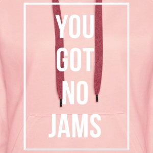 You Got No Jams- Sweat Femme - Sweat-shirt à capuche Premium pour femmes