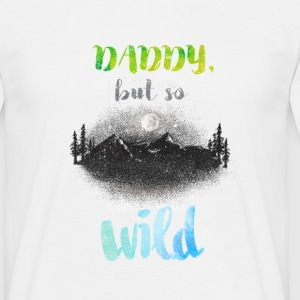 Daddy but so Wild - T-shirt Homme