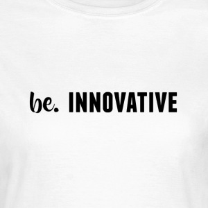 be. INNOVATIVE Womens - Women's T-Shirt