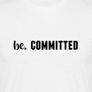 be. COMMITTED Mens - Men's T-Shirt