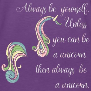 Always be  yourself. Unless  you can be a unicorn, - Canotta premium da donna