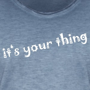 It's your thing! - Männer Vintage T-Shirt