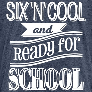Six, cool and ready for school 1C T-Shirts - Kinder Premium T-Shirt