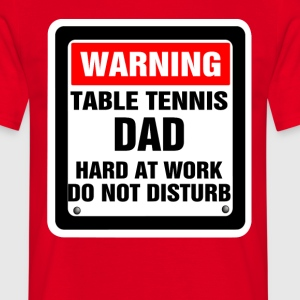 Warning Table Tennis Dad Hard At Work Do Not Dist T-Shirts - Men's T-Shirt