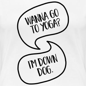 Wanna Go To Yoga to Yoga? I'm Down Dog. T-shirts - Dame premium T-shirt