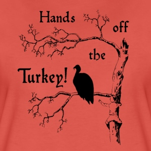 Hands off the Turkey! - Frauen Premium T-Shirt