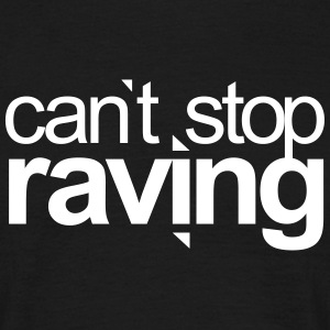 can`t stop raving Techno Festivals Acid Rave Party T-Shirts - Männer T-Shirt