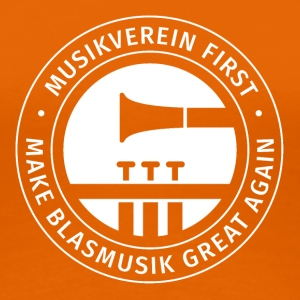 Damen-Shirt MUSIKVEREIN FIRST - MAKE BLASMUSIK GRE - Frauen Premium T-Shirt